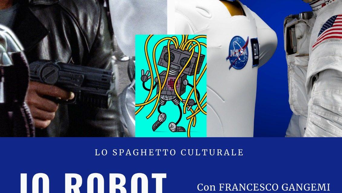 Spaghetto Culturale: Io robot. Uomo o macchine, guerra o pace